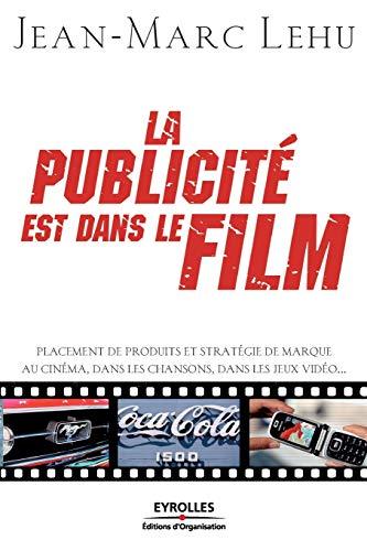 La publicité est dans le film : Placement de produits et stratégie de marque au cin&...