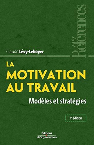 La motivation au travail : Modèles et stratégies: Claude Lévy-Leboyer