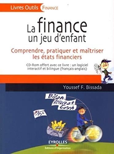 9782708137356: La finance un jeu d'enfant : Comprendre, pratiquer et ma\^itriser les états financiers
