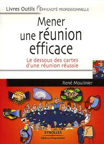 Mener une réunion efficace: Moulinier, René