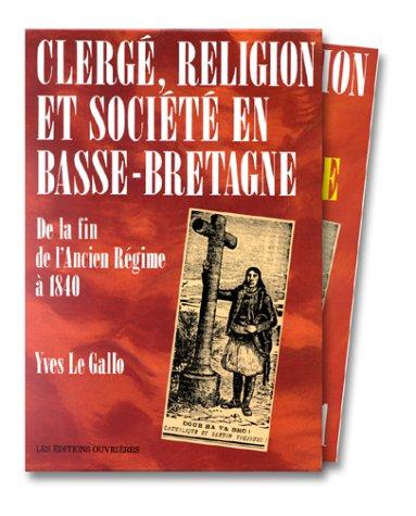 Clerge, religion et societe en Basse-Bretagne: De la fin de l'Ancien Regime a 1840 (French ...