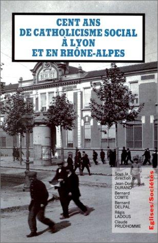 Cent ans de catholicisme social a Lyon et en Rhone-Alpes: La posterite de Rerum novarum (Eglises&#...