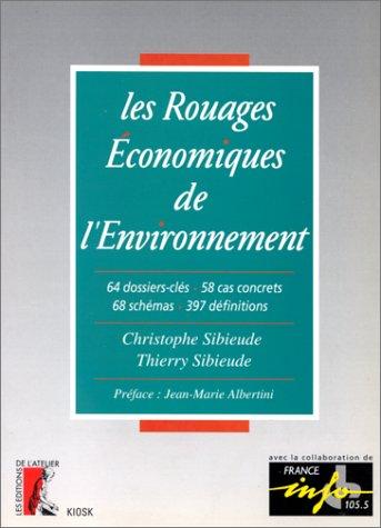 9782708230170: Les rouages économiques de l'environnement : 64 dossiers-clés, 58 cas concrets, 68 schémas, 397 définitions (Kiosk) (French Edition)