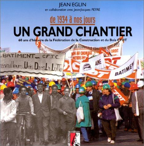9782708231016: Un grand chantier: 60 ans d'histoire de la Fédération de la construction et du bois, CFDT : de 1934 à nos jours (French Edition)