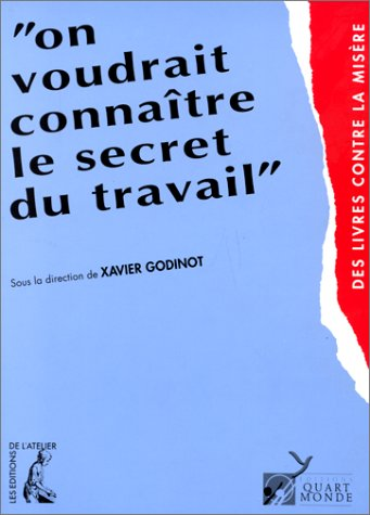 9782708231405: On voudrait connaitre le secret du travail: Dialogue insolite sur l'emploi entre militants du quart monde, chercheurs et acteurs de l'economie (Des livres contre la misere) (French Edition)