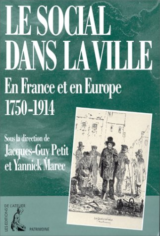 Le social dans la ville, en France et en Europe (1750-1914) (Patrimoine) (French Edition): Yannick ...