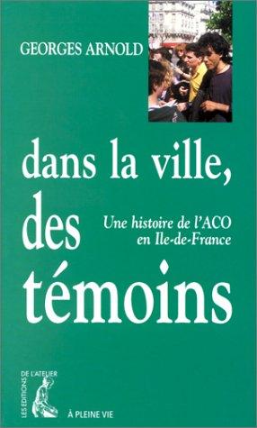 Dans la ville des témoins. Une histoire de l'ACO en Ile-de-France: Georges Arnold