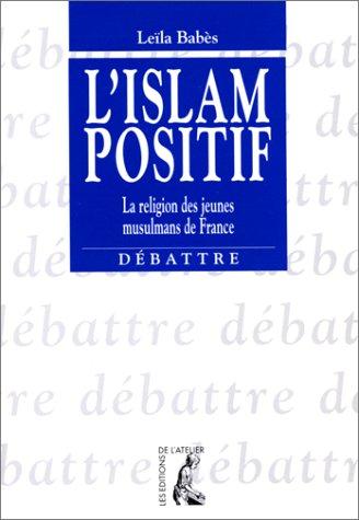 9782708233126: L'islam positif: La religion des jeunes musulmans de France (Débattre) (French Edition)