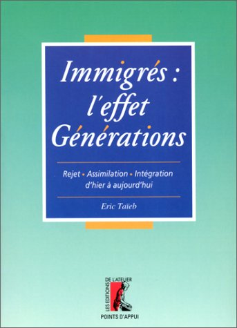 9782708233539: Immigr�s : l'effet g�n�rations. Rejet, assimilation, int�gration d'hier � aujourd'hui