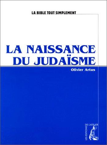 9782708234543: La naissance du judaïsme (La bible tout simplement)