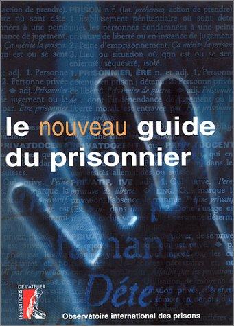 Le nouveau guide du prisonnier.: Bolze, Bernard, Jean-Claude Bouvier Dindo Sarah u. a.;