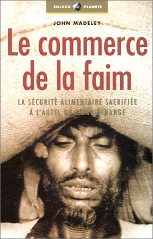 9782708236325: Le Commerce de la faim : La S�curit� alimentaire sacrifi�e � l'autel du libre �change