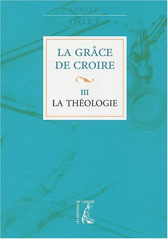 9782708237223: La Grâce de croire, tome 3 : La Théologie