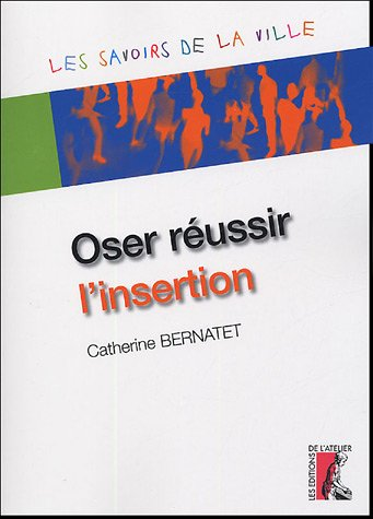 Oser réussir l'insertion (French Edition): Collectif