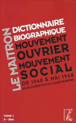 Le Maitron. Dictionnaire biographique, mouvement ouvrier, mouvement social : Tome 1, Période...