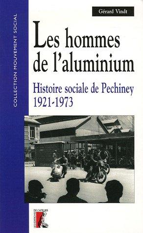9782708238473: Les hommes de l'aluminium : Histoire sociale de Pechiney 1921-1973