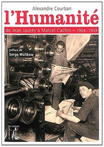 L'Humanité, de Jean Jaurès à Marcel Cachin (1904-1939): Alexandre Courban