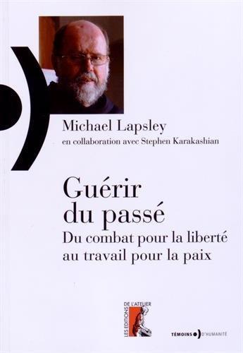 Guérir du passé : Du combat pour la liberté au travail pour la paix: Michael ...
