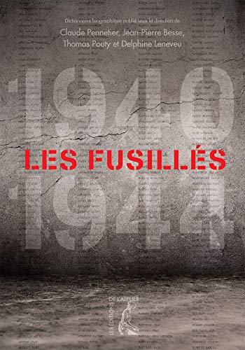 Les fusillés (1940-1944) : Dictionnaire biographique des fusillés et exécut&...