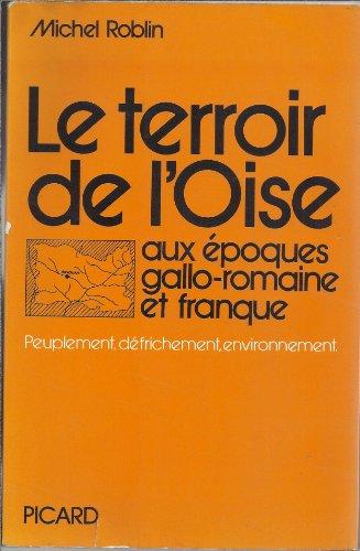 9782708400207: Le terroir de l'Oise aux �poques gallo-romaine et franque: Peuplement, d�frichement, environnement