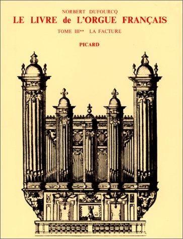 Le livre de l'orgue français. t3. la facture. v2 : du preclassicisme au preromantisme (...