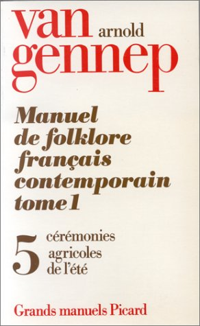 Manuel du folklore français contemporain. tome (1) I. volume 5 (French Edition): A. ...