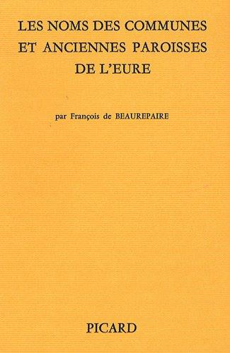 Les noms des communes et anciennes paroisses de l'Eure (French Edition): Beaurepaire, Francois...