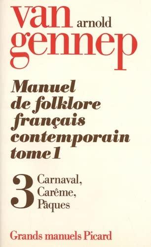 Manuel de folklore français contemporain, tome 1. Cycle de carnaval, Carê...