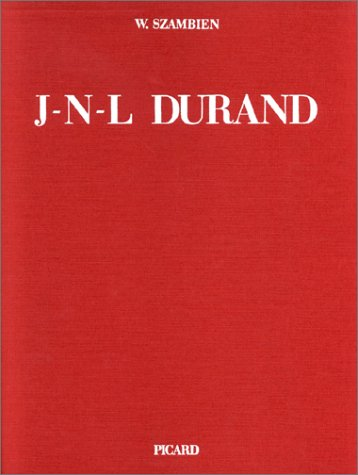 "Jean-Nicolas-Louis Durand, 1760-1834 De L'Imitation a La Norme (Collection ""Architectures..."