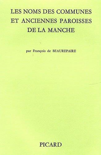 Les noms des communes et anciennes paroisses de la Manche (French Edition): Beaurepaire, Francois ...