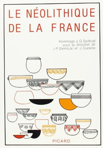 Le Neolithique de la France: Hommage a Gerard Bailloud (French Edition): Gerard; Guilaine, Jean; ...