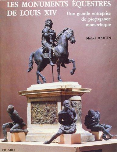 Les monuments equestres de Louis XIV: Une grande entreprise de propagande monarchique (French ...