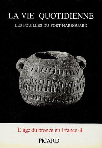 L'âge du bronze en France Tome 4 La vie quotidienne Les fouilles du Fort-Harrouard: J.-P...