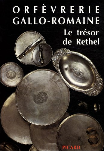 Orfevrerie gallo-romaine: Le tresor de Rethel (Millenaires) (French Edition): Fran�ois Baratte, ...