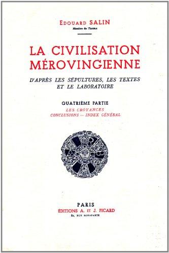 la civilisation merovingienne. t.4. les croyances. conclusion, index general.: Edouard Salin