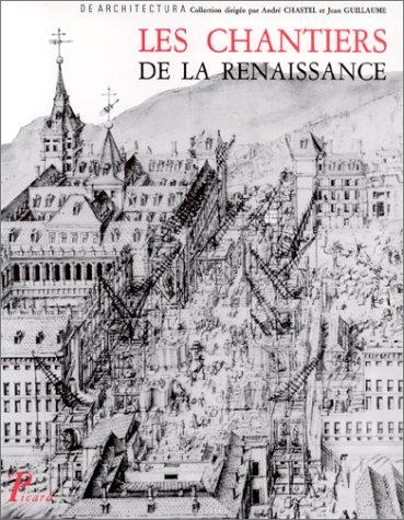 Les Chantiers de la Renaissance: Actes des colloques tenus a Tours en 1983-1984 (De architectura) (...