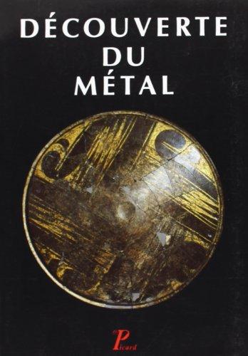 La découverte du métal: MOHEN ( J.-P. ) & ELUERE ( C. )