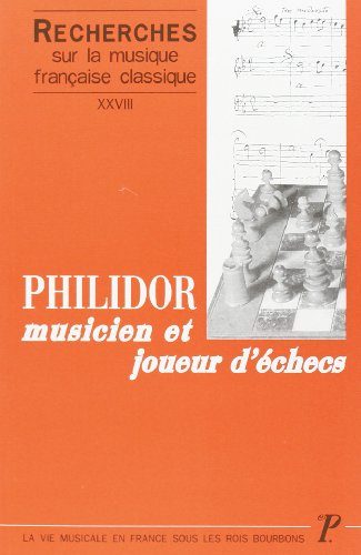 Philidor, musicien et joueur d'echecs (Recherches sur la musique francaise classique) (French ...