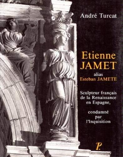 ETIENNE JAMET , alias Esteban Jamete. Sculpteur français de la Renaissance en Espagne, ...