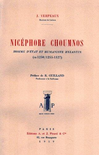 Nicephore Choumnos. Homme d'Etat et Humaniste Byzantin (ca 1250/1255-1327)