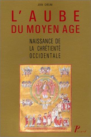 L'aube du Moyen Âge, 2e édition. Naissance de la chrétienté ...