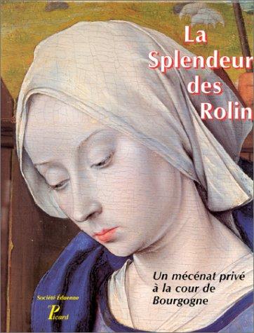 9782708405462: La splendeur des Rolin: Un mécénat privé à la cour de Bourgogne : table ronde, 27-28 février 1995 (French Edition)
