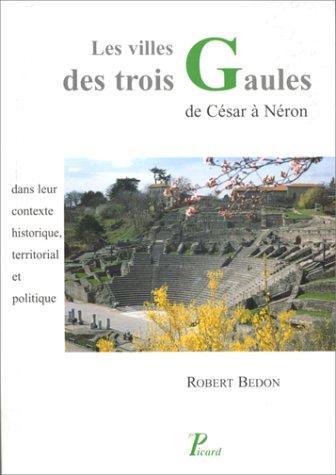 Les Villes des Trois Gaules de Cesar a Neron: Bedon, Robert