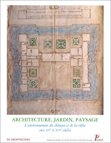 Architecture, jardin et paysage, volume 8. L'environnement du château et de la ...