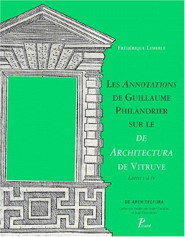 Les Annotations de Guillaume Philandrier sur le De architectura de Vitruve, livres I a? IV (French ...
