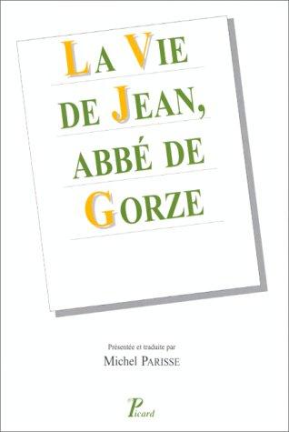 La vie de Jean, abbé de Gorze (French Edition): M. Parisse