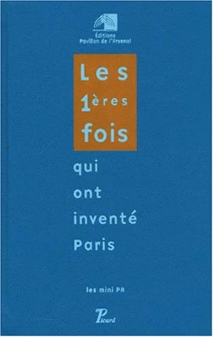 9782708405820: Les premi�res fois qui ont invent� Paris. Exposition du pavillon de l'Arsenal, du 3 d�cembre 1999 au 31 mars 2000