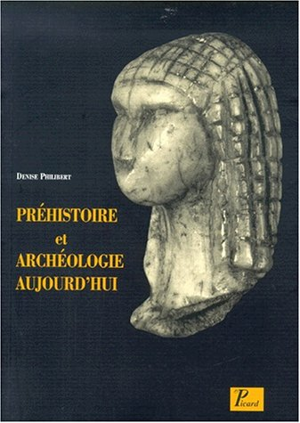 Prehistoire et archeologie aujourd'hui (Antiquite/Syntheses) (French Edition): Denise ...