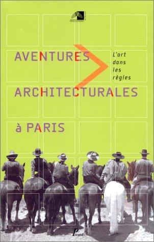 9782708405936: Aventures architecturales à Paris. Exposition du Pavillon de l'Arsenal, mai-septembre 2000