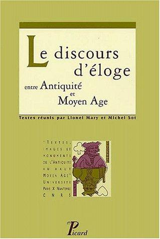 Le discours d'eloge entre Antiquite et Moyen Age (French Edition): Lionel Mary, Michel Sot